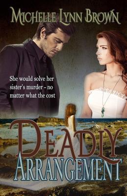 Deadly Arrangement - Brown, Michelle Lynn