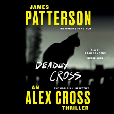 Deadly Cross - Patterson, James, and Sanders, Brad (Read by)