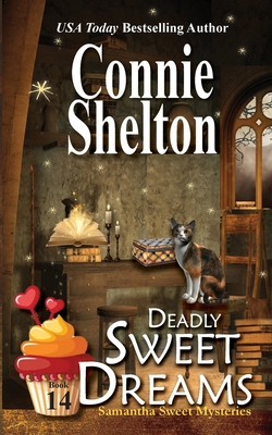 Deadly Sweet Dreams: A Sweet's Sweets Bakery Mystery - Shelton, Connie