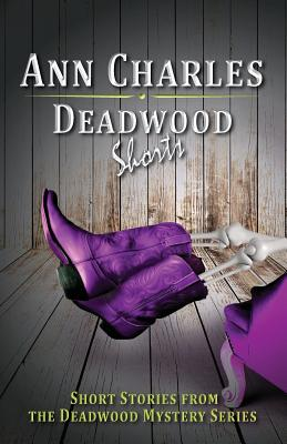 Deadwood Shorts: Short Stories from the Deadwood Mystery Series - Charles, Ann