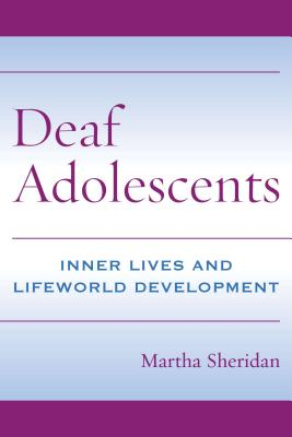 Deaf Adolescents: Inner Lives and Lifeworld Development - Sheridan, Martha