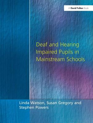 Deaf and Hearing Impaired Pupils in Mainstream Schools - Watson, Linda, M.R., and Powers, Stephen, and Gregory, Susan