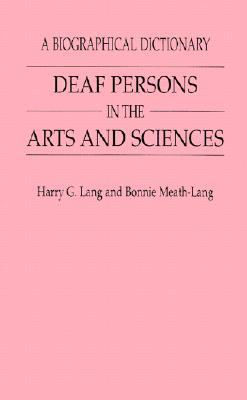 Deaf Persons in the Arts and Sciences: A Biographical Dictionary - Lang, Harry G, and Meath-Lang, Bonnie