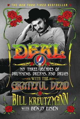 Deal: My Three Decades of Drumming, Dreams, and Drugs with the Grateful Dead - Kreutzmann, Bill