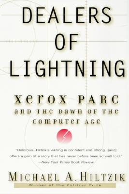 Dealers of Lightning: Xerox Parc and the Dawn of the Computer Age - Hiltzik, Michael A