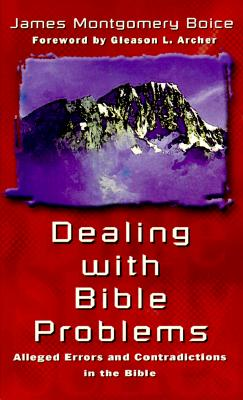 Dealing with Bible Problems: Alleged Errors and Contradictions - Boice, James Montgomery