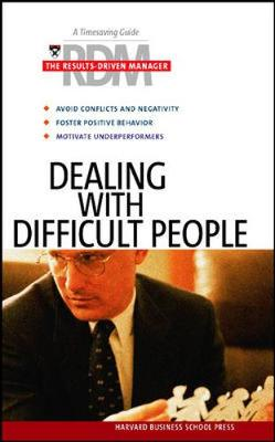 Dealing with Difficult People - Harvard Business School Publishing (Compiled by), and Harvard Business School Press (Compiled by)