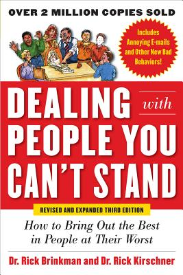 Dealing with People You Can't Stand: How to Bring Out the Best in People at Their Worst - Brinkman, Rick, Dr., and Kirschner, Dr Rick