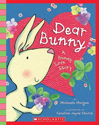 Dear Bunny: A Bunny Love Story - Morgan, Michaela, and Church, Caroline Jayne (Illustrator)
