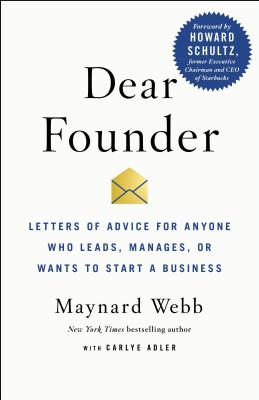 Dear Founder: Letters of Advice for Anyone Who Leads, Manages, or Wants to Start a Business - Webb, Maynard, and Adler, Carlye, and Schultz, Howard (Contributions by)