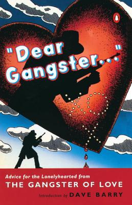 Dear Gangster...: Advice for the Lonelyhearted from the Gangster of Love - Gangster of Love, and Barry, Dave, Dr. (Introduction by)