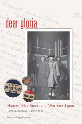 Dear Gloria: Homesick for America in Wartime Japan - Hirai, Toneko Kimura