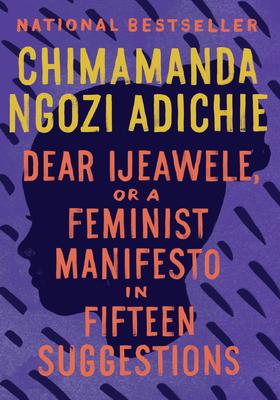 Dear Ijeawele, or a Feminist Manifesto in Fifteen Suggestions - Adichie, Chimamanda Ngozi