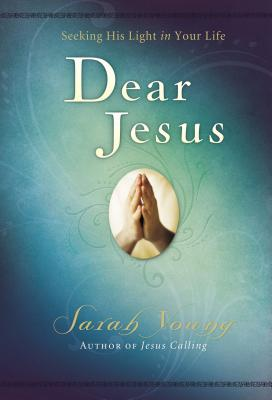 Dear Jesus: Seeking His Life in Your Life - Young, Sarah