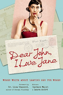 Dear John, I Love Jane: Women Write about Leaving Men for Women - Walsh, Candace (Editor), and Andre, Laura (Editor), and Diamond, Lisa, PH D (Foreword by)