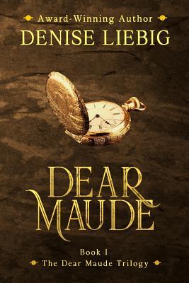 Dear Maude - Liebig, Denise
