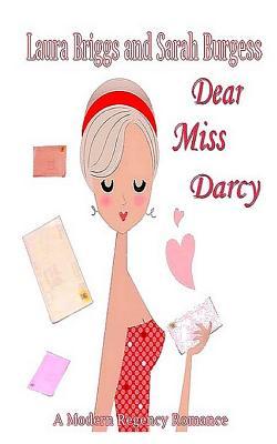 Dear Miss Darcy: A Modern Regency Romance - Burgess, Sarah, and Briggs, Laura