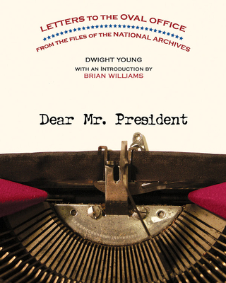 Dear Mr. President: Letters to the Oval Office from the Files of the National Archives - Young, Dwight, and Williams, Brian