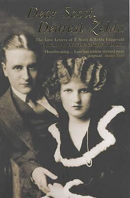 Dear Scott, Dearest Zelda: The Love Letters of F.Scott and Zelda Fitzgerald - Fitzgerald, F. Scott, and Fitzgerald, Zelda, and Barks, Cathy W. (Editor)