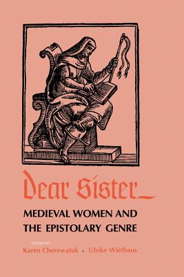 Dear Sister: Medieval Women and the Epistolary Genre - Cherewatuk, Karen (Editor), and Wiethaus, Ulrike (Editor)