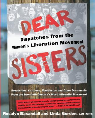 Dear Sisters: Dispatches from the Women's Liberation Movement - Baxandall, Rosalyn, and Gordon, Linda