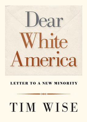 Dear White America: Letter to a New Minority - Wise, Tim