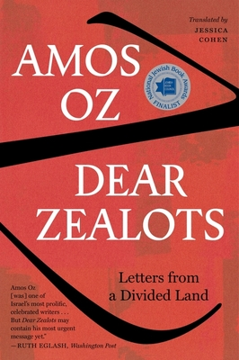 Dear Zealots: Letters from a Divided Land - Oz, Amos, and Cohen, Jessica (Translated by)