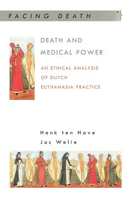 Death and Medical Power - Have, Henk, and Welie, Jos V M, and Ten Have, Henk