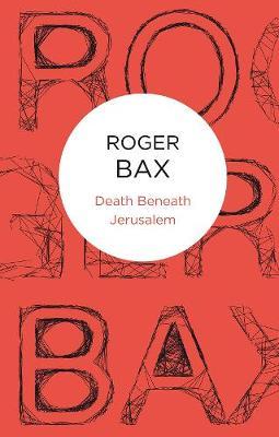 Death Beneath Jerusalem - Bax, Roger