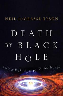 Death by Black Hole: And Other Cosmic Quandaries - Tyson, Neil DeGrasse, Professor