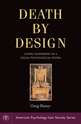 Death by Design: Capital Punishment as a Social Psychological System - Haney, Craig