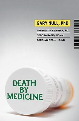 Death by Medicine - Null, Gary, PH.D, and Feldman, Martin, Dr., M.D., and Rasio, Debora