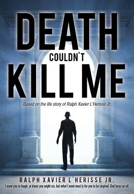 Death Couldn't Kill Me - L'Herisse Jr, Ralph Xavier