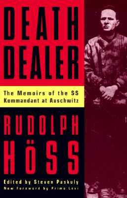 Death Dealer: The Memoirs of the SS Kommandant at Auschwitz - Hoss, Rudolph