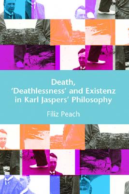 Death, 'Deathlessness' and Existenz in Karl Jaspers's Philosophy - Peach, Filiz, Professor