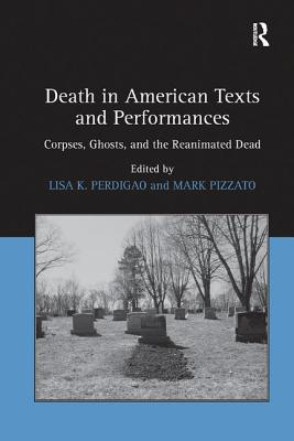 Death in American Texts and Performances: Corpses, Ghosts, and the Reanimated Dead - Pizzato, Mark