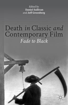 Death in Classic and Contemporary Film: Fade to Black - Sullivan, Daniel (Editor), and Greenberg, Jeff (Editor)