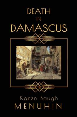 Death in Damascus: A Heathcliff Lennox Murder Mystery - Menuhin, Karen Baugh