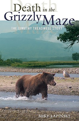 Death in the Grizzly Maze: The Timothy Treadwell Story - Lapinski, Mike, and Lapinski, Michael