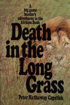Death in the Long Grass: A Big Game Hunter's Adventures in the African Bush - Capstick, Peter Hathaway