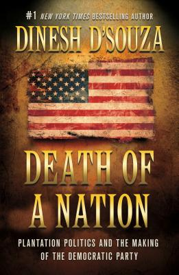 Death of a Nation: Plantation Politics and the Making of the Democratic Party - D'Souza, Dinesh