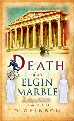 Death of an Elgin Marble - Dickinson, David