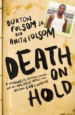 Death on Hold: A Prisoner's Desperate Prayer and the Unlikely Family Who Became God's Answer - Folsom, Burton W., and Folsom, Anita