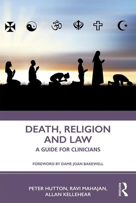 Death, Religion and Law: A Guide For Clinicians - Hutton, Peter, and Mahajan, Ravi, and Kellehear, Allan