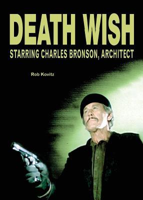 Death Wish: Starring Charles Bronson, Architect - Kovitz, Rob