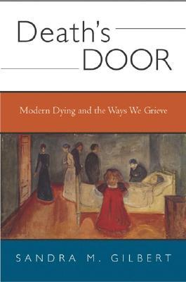 Death's Door: Modern Dying and the Way We Grieve - Gilbert, Sandra M, Professor