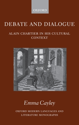 Debate and Dialogue: Alain Chartier in His Cultural Context - Cayley, Emma