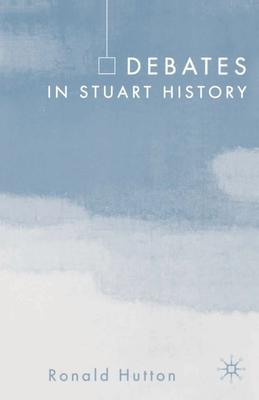 Debates in Stuart History - Hutton, Ronald