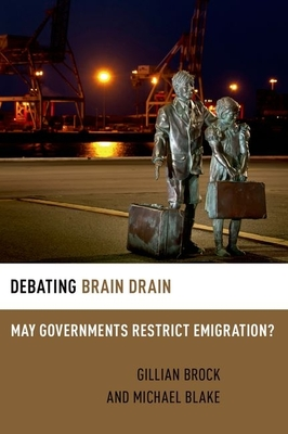 Debating Brain Drain: May Governments Restrict Emigration? - Brock, Gillian, and Blake, Michael