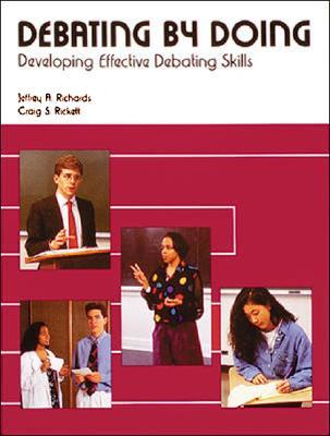 Debating by Doing: Developing Effective Debating Skills - Richards, Jeffrey A, and Rickett, Craig S